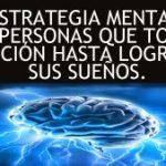 La Estrategia Mental de las personas que toman acción hasta lograr sus sueños