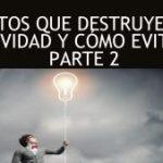 Habitos que destruyen tu creatividad y cómo evitarlos Parte 2